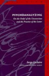 Psychoanalyzing: On the Order of the Unconscious and the Practice of the Letter - Serge Leclaire, Peggy Kamuf