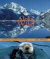 Alaska Wild: Celebrating Our Natural Heritage - Art Wolfe