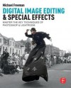 Digital Image Editing & Special Effects: Master the Key Techniques of Photoshop & Lightroom - Michael Freeman