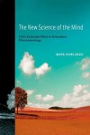 The New Science of the Mind: From Extended Mind to Embodied Phenomenology - Mark Rowlands