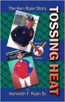 Tossing Heat: The Ken Ryan Story - Kenneth F. Ryan Sr.