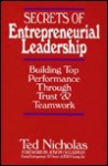 Secrets of Entrepreneurial Leadership: Building Top Performance Through Trust and Teamwork - Ted Nicholas