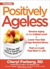 Prevention's Positively Ageless: A 28-Day Plan for a Younger, Slimmer, Sexier You - Cheryl Forberg, Bradley J. Willcox