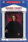 Roger Taney: The Dred Scott Legacy - Suzanne Freedman, Roger Brooke Taney