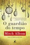 O Guardião do Tempo - Mitch Albom, Lucia Ribeiro da Silva