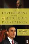 The Political Development of the American Presidency - Richard J. Ellis