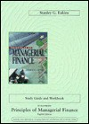 Study Guide and Workbook to Accompany Principles of Managerial Finance - Stanley G. Eakins, Lawrence J. Gitman