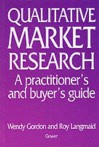 Qualitative Market Research: A Practitioners Ane Buyers Guide - Wendy Gordon, Roy Langmaid