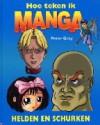 Hoe teken ik manga: helden en schurken - Peter Gray, Hajo Geurink