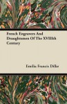 French Engravers and Draughtsmen of the XVIIIth Century - Emilia Francis Strong Dilke