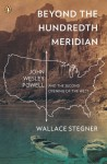 Beyond the Hundredth Meridian: John Wesley Powell and the Second Opening of the West - Wallace Stegner, Bernard DeVoto