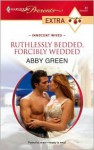 Ruthlessly Bedded, Forcibly Wedded - Abby Green