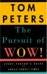 The Pursuit of Wow!: Every Person's Guide to Topsy-Turvy Times - Tom Peters