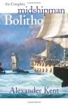 The Complete Midshipman Bolitho: Richard Bolitho, Midshipman, Midshipman Bolitho and the Avenger & Band of Brothers - Alexander Kent, Douglas Reeman