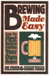Brewing Made Easy: From the First Batch to Creating Your Own Recipes - Joe Fisher