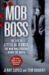 Mob Boss: The Life of Little Al D'Arco, the Man Who Brought Down the Mafia - Jerry Capeci, Tom Robbins