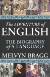 The Adventure of English: The Biography of a Language - Melvyn Bragg