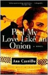 Peel My Love Like an Onion - Ana Castillo