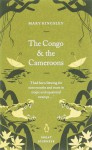 The Congo and the Cameroons - Mary Henrietta Kingsley