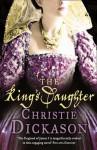 The King's Daughter - Christie Dickason