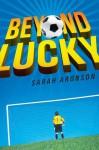 Beyond Lucky - Sarah Aronson
