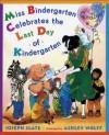 Miss Bindergarten Celebrates the Last Day of Kindergarten - Joseph Slate, Ashley Wolff