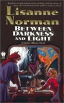 Between Darkness and Light - Lisanne Norman