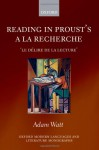Reading in Proust's a la Recherche: Le Delire de La Lecture' - Adam A. Watt
