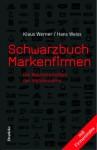 Schwarzbuch Markenfirmen. Die Machenschaften Der Weltkonzerne - Klaus Werner-Lobo, Hans Weiss