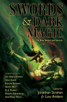 Swords & Dark Magic: The New Sword and Sorcery - Jonathan Strahan, Lou Anders