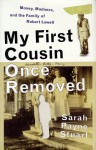 My First Cousin Once Removed: Money, Madness, and the Family of Robert Lowell - Sarah Payne Stuart