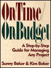 On Time/On Budget: A Step-By-Step Guide for Managing Any Project - Sunny Baker, Kim Baker