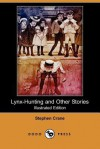Lynx-Hunting and Other Stories (Illustrated Edition) - Stephen Crane, Peter Newell