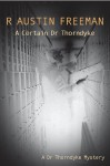 A Certain Dr. Thorndyke (Dr Thorndyke) - R. Austin Freeman