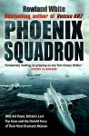 Phoenix Squadron: HMS Ark Royal, Britain's last Topguns and the untold story of their most dramatic mission - Rowland White