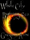 White City, Burning Sea (The Rim and the Shore) - Gregory Ashe