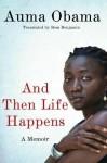 And Then Life Happens: A Memoir - Auma Obama, Ross Benjamin