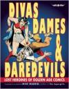 Divas, Dames & Daredevils: Lost Heroines of Golden Age Comics - Mike Madrid, Maria Elena Buszek