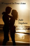Wrapped In Your Arms - Jude Stephens