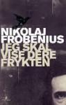 Jeg skal vise dere frykten - Nikolaj Frobenius