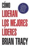 Como Lideran Los Mejores Lideres (Spanish Edition) - Brian Tracy
