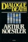 Dialogue with Death - Arthur Koestler