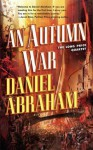 An Autumn War (The Long Price Quartet) - Daniel Abraham