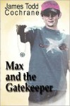 Max and the Gatekeeper - James Todd Cochrane, Susan K. Szepanski