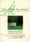 May I Walk You Home?: Courage And Comfort For Caregivers Of The Very Ill - Joyce Hutchison, Joyce Rupp