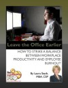 Leave the Office Earlier - How to Strike a Balance Between Workplace Productivity and Employee Burnout - Laura Stack