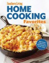 Southern Living Home Cooking Favorites: Over 250 simple, delicious recipes the whole family will love - Southern Living Magazine