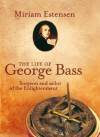 The Life Of George Bass: Surgeon And Sailor Of The Enlightenment - Miriam Estensen