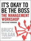 It's Okay to Be the Boss: Participant Workbook - Bruce Tulgan