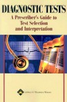 Diagnostic Tests: A Prescriber's Guide to Test Selection and Interpretation - Lippincott Williams & Wilkins, Springhouse